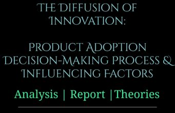 The Diffusion of Innovation Product Adoption Decision-Making Process and Influencing Factors