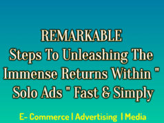 "Remarkable Steps To Unleashing The Immense Returns Within "" Solo Ads "" Fast And Simply"