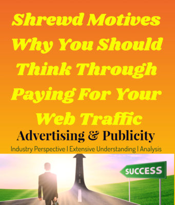 Shrewd Motives Why You Should Think Through Paying For Your Web Traffic entrepreneur Entrepreneur Shrewd Motives Why You Should Think Through Paying For Your Web Traffic 341x400