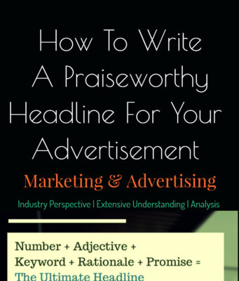 How To Write A Praiseworthy Headline For Your Advertisement ? business knowledge Business Knowledge Centre With Free Resources and Tools Writing A Praiseworthy Headline For Your Advertisement  341x400