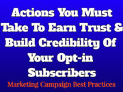 Actions You Must Take To Earn Trust & Build Credibility Of Your Opt-in Subscribers