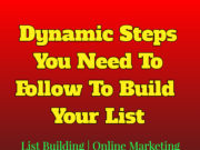 Dynamic Steps You Need To Follow To Build Your List | List Building | Online Marketing