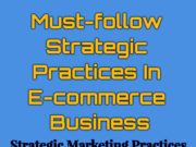 Must-follow Strategic Practices In E-commerce Business