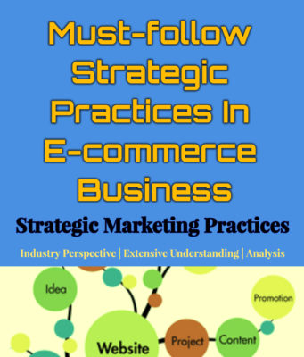 Must-follow Strategic Practices In E-commerce Business business knowledge centre Business Knowledge Centre With Free Resources and Tools Must follow Strategic Practices In E commerce Business  341x400