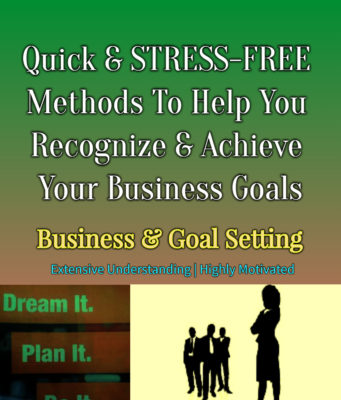 Quick And STRESS-FREE Methods To Help You Recognize And Achieve Your TRUE Goals In Business entrepreneur Entrepreneur Quick And STRESS FREE Methods To Help You Recognize And Achieve Your TRUE Goals In Business 341x400