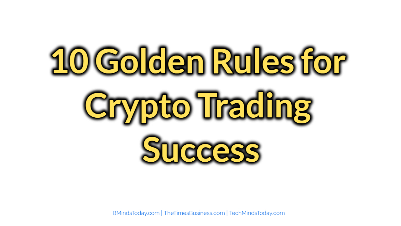 10 Golden Rules for Crypto Trading Success  10 Golden Rules for Crypto Trading Success 10 Golden Rules for Crypto Trading Success