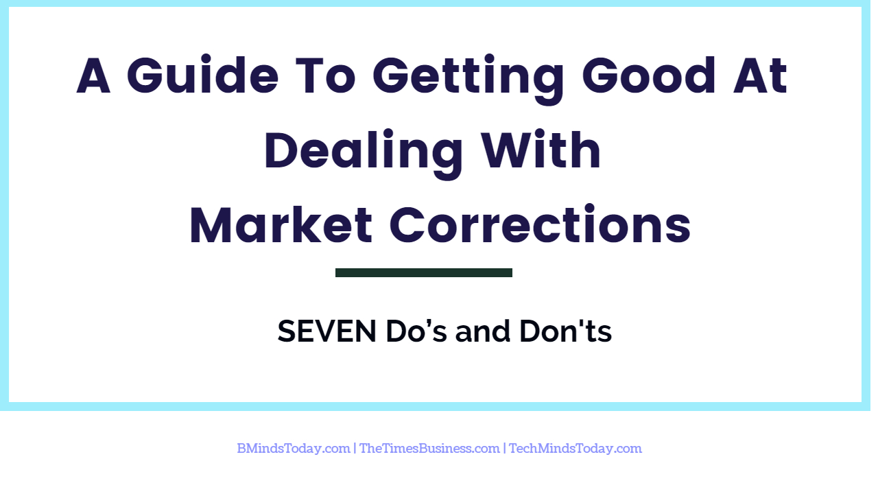 A Guide To Getting Good At Dealing With Market Corrections: 7 Do's and Don'ts A Guide To Getting Good At Dealing With Market Corrections: 7 Do's and Don'ts A Guide To Getting Good At Dealing With Market Corrections: 7 Do's and Don'ts A Guide To Getting Good At Dealing With Market Corrections  7 Do   s and Donts