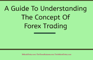 finance Finance & Investing A Guide To Understanding The Concept Of Forex Trading  300x194