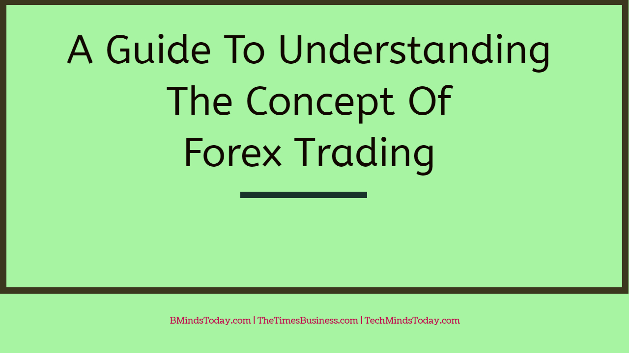 A Guide To Understanding The Concept Of Forex Trading  A Guide To Understanding The Concept Of Forex Trading A Guide To Understanding The Concept Of Forex Trading A Guide To Understanding The Concept Of Forex Trading