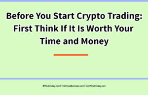 finance Finance & Investing Before You Start Crypto Trading  First Think If It Is Worth Your Time and Money 300x194