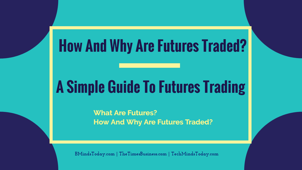 How And Why Are Futures Traded? | A Simple Guide To Futures Trading  How And Why Are Futures Traded? | A Simple Guide To Futures Trading How And Why Are Futures Traded  A Simple Guide To Futures Trading