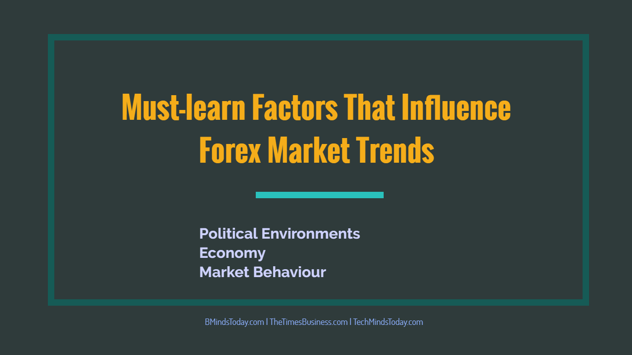 Must-learn Factors That Influence Forex Market Trends  Must-learn Factors That Influence Forex Market Trends | Political | Economy | Market Behaviour Must learn Factors That Influence Forex Market Trends