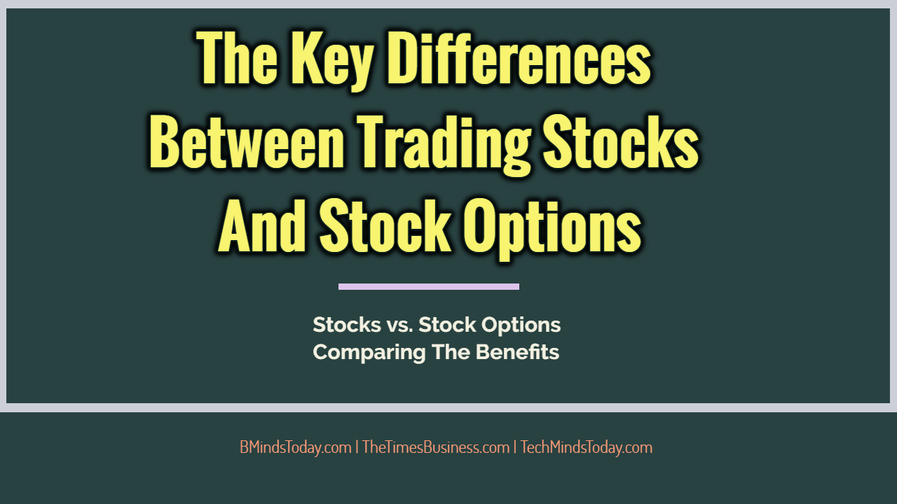 The Key Differences Between Trading Stocks And Stock Options The Key Differences Between Trading Stocks And Stock Options The Key Differences Between Trading Stocks And Stock Options The Key Differences Between Trading Stocks And Stock Options