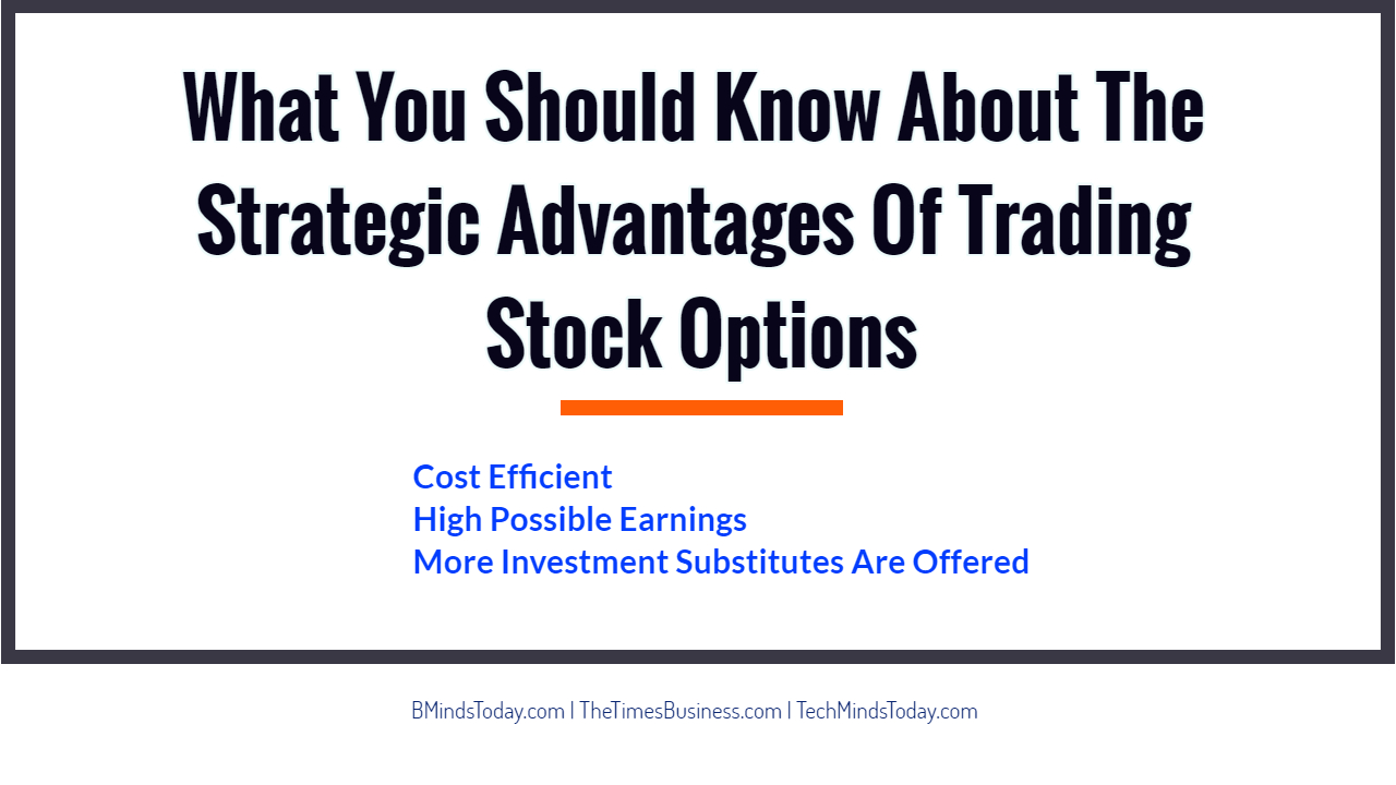 What You Should Know About The Strategic Advantages Of Trading Stock Options  What You Should Know About The Strategic Advantages Of Trading Stock Options What You Should Know About The Strategic Advantages Of Trading Stock Options