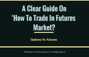 finance Finance & Investing A Clear Guide On    How To Trade In Futures Market  300x194