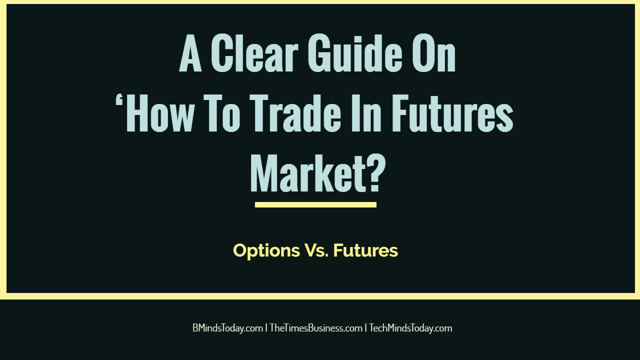 What are the best strategies to trade stock and crypto futures  A Clear Guide On 'How To Trade In Futures Market? A Clear Guide On 'How To Trade In Futures Market? A Clear Guide On    How To Trade In Futures Market