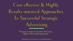 Cost-effective & Results-oriented Approaches To Successful Strategic Advertising advertisement What Is The Most Affordable Method For Product or Service Advertisement? Cost effective Highly Results oriented Approaches To Successful Strategic Advertising 150x84