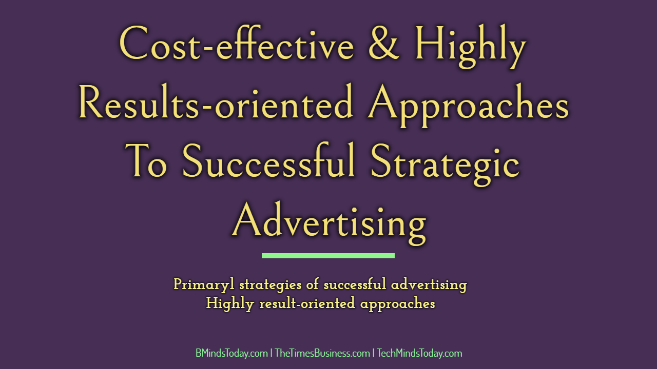 Cost-effective and Highly Results-oriented Approaches To Successful Strategic Advertising advertising Cost-effective & Results-oriented Approaches To Successful Strategic Advertising Cost effective Highly Results oriented Approaches To Successful Strategic Advertising