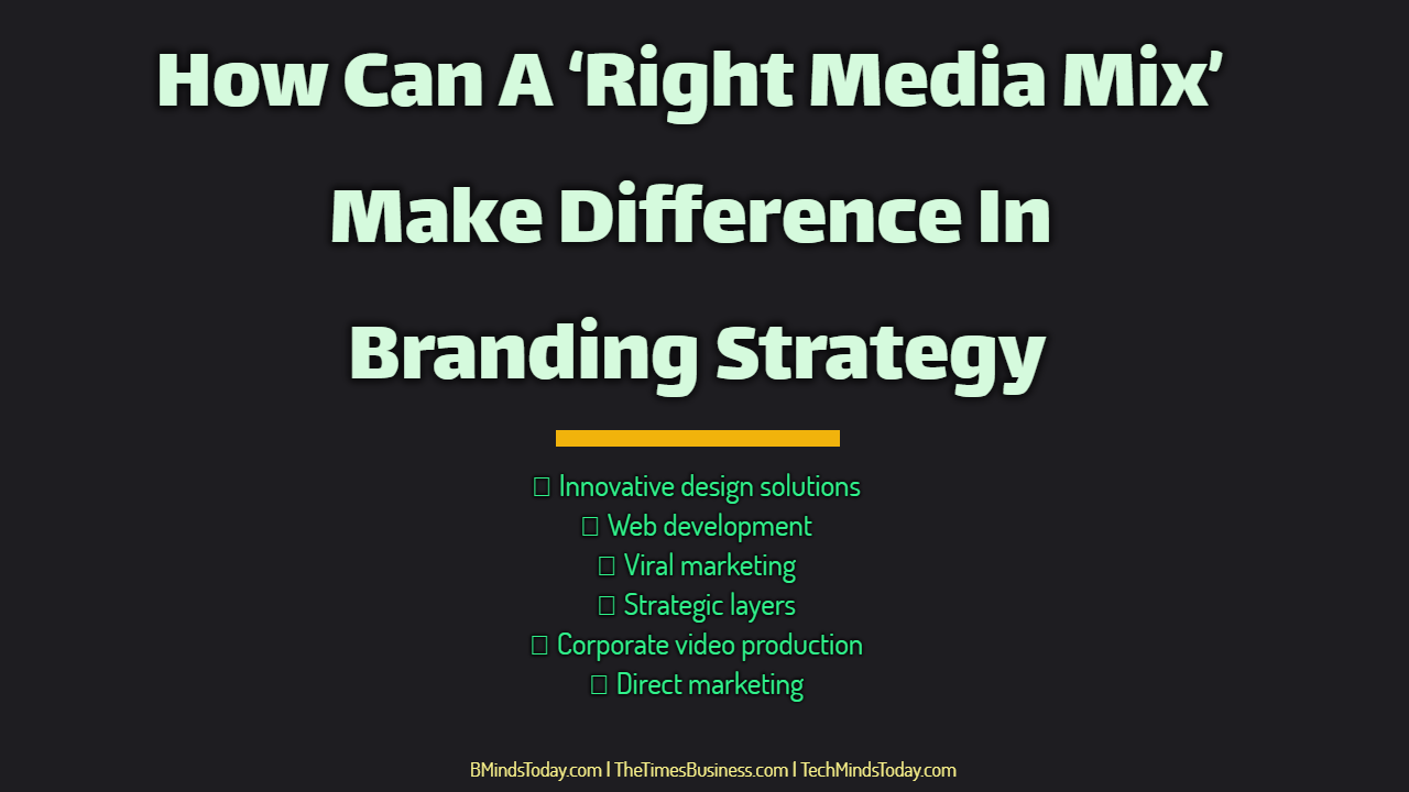How Can A 'Right Media Mix' Make Difference In Branding Strategy right media mix How Can A 'Right Media Mix' Make Difference In Branding Strategy How Can A    Right Media Mix    Make Difference In Branding Strategy