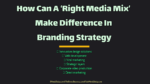 How Can A 'Right Media Mix' Make Difference In Branding Strategy strategic advertising The Key Secrets To Successful Strategic Advertising Practices How Can A    Right Media Mix    Make Difference In Branding Strategy 150x84
