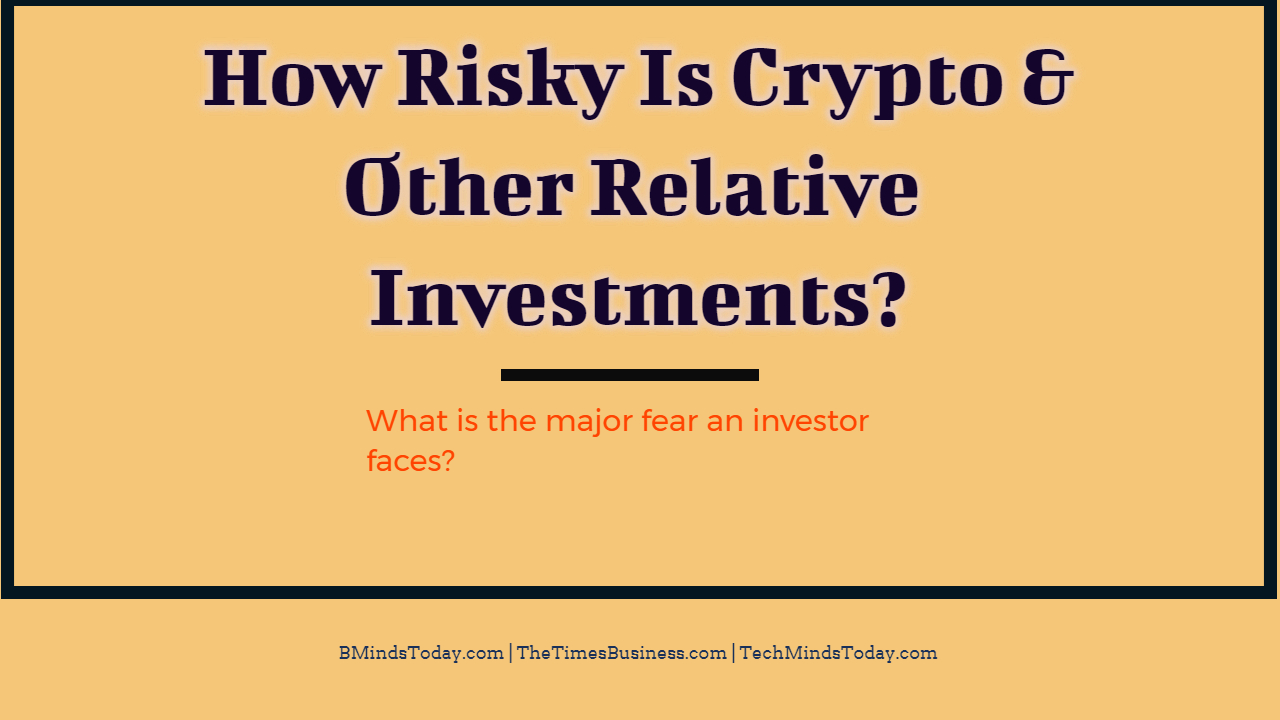 How To Assess The Risk In Crypto Market And Other Relative Investments? How Risky Is Crypto And Other Relative Investments? How Risky Is Crypto And Other Relative Investments? How Risky Is Crypto And Other Relative Investments