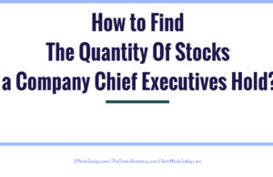 finance Finance & Investing How to Find The Quantity Of Stocks a Company Chief Executives Hold  300x194