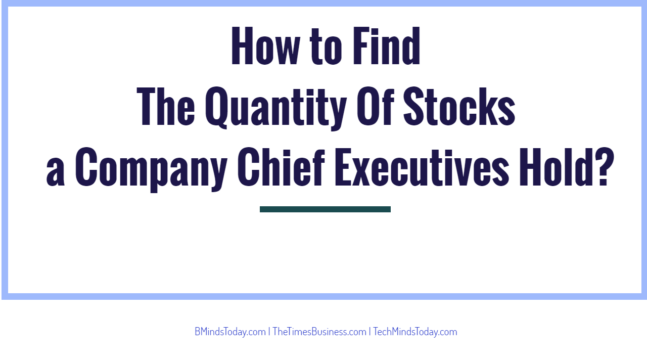 Where to Find The Amount Of Stocks a Company CEO Holds? How to Find The Quantity Of Stocks a Company Chief Executives Hold? How to Find The Quantity Of Stocks a Company Chief Executives Hold? How to Find The Quantity Of Stocks a Company Chief Executives Hold