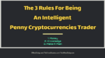 The 3 Rules For Being An Intelligent Penny Cryptocurrencies Trader  Before You Start Crypto Trading: First Think If It Is Worth Your Time and Money The 3 Rules For Being An Intelligent Penny Cryptocurrencies Trader 150x84