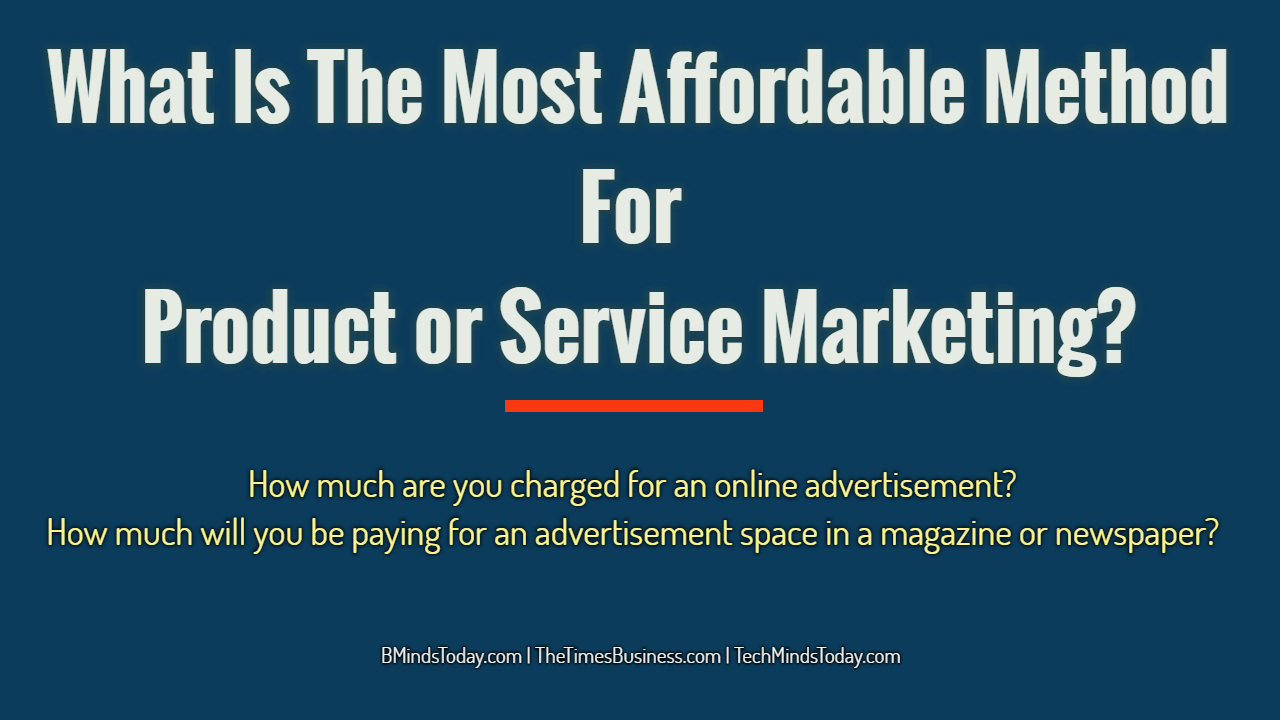 What Is The Most Affordable Method For Product or Service Marketing? advertisement What Is The Most Affordable Method For Product or Service Advertisement? What Is The Most Affordable Method For Product or Service Marketing