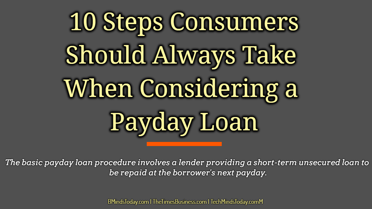 Important Steps Consumers Should Always Take When Considering a Payday Loan payday loans 10 Steps Consumers Should Always Take When Considering a Payday Loans 10 Steps Consumers Should Always Take When Considering a Payday Loan