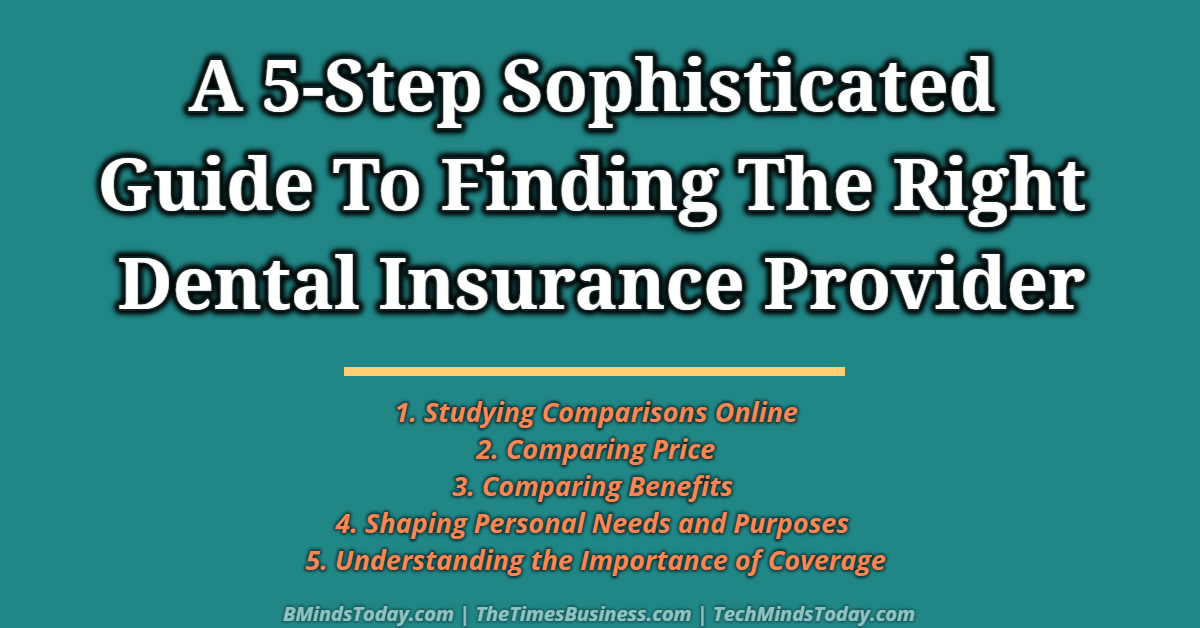 A 5-Step Sophisticated Guide To Finding The Right Dental Insurance Provider dental insurance A 5-Step Sophisticated Guide To Finding The Right Dental Insurance Provider A 5 Step Sophisticated Guide To Finding The Right Dental Insurance Provider