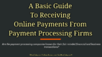 A Basic Guide To Receiving Online Payments From Payment Processing Firms e-commerce Must-follow Strategic Practices In E-commerce Business A Basic Guide To Receiving Online Payments From Payment Processing Firms 150x84
