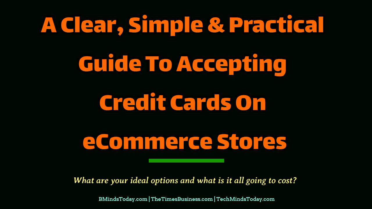 A Clear, Simple and Practical Guide To Accepting Credit Cards On eCommerce Stores credit cards A Clear, Simple and Practical Guide To Accepting Credit Cards On eCommerce Stores A Clear Simple Practical Guide To Accepting Credit Cards On eCommerce Stores