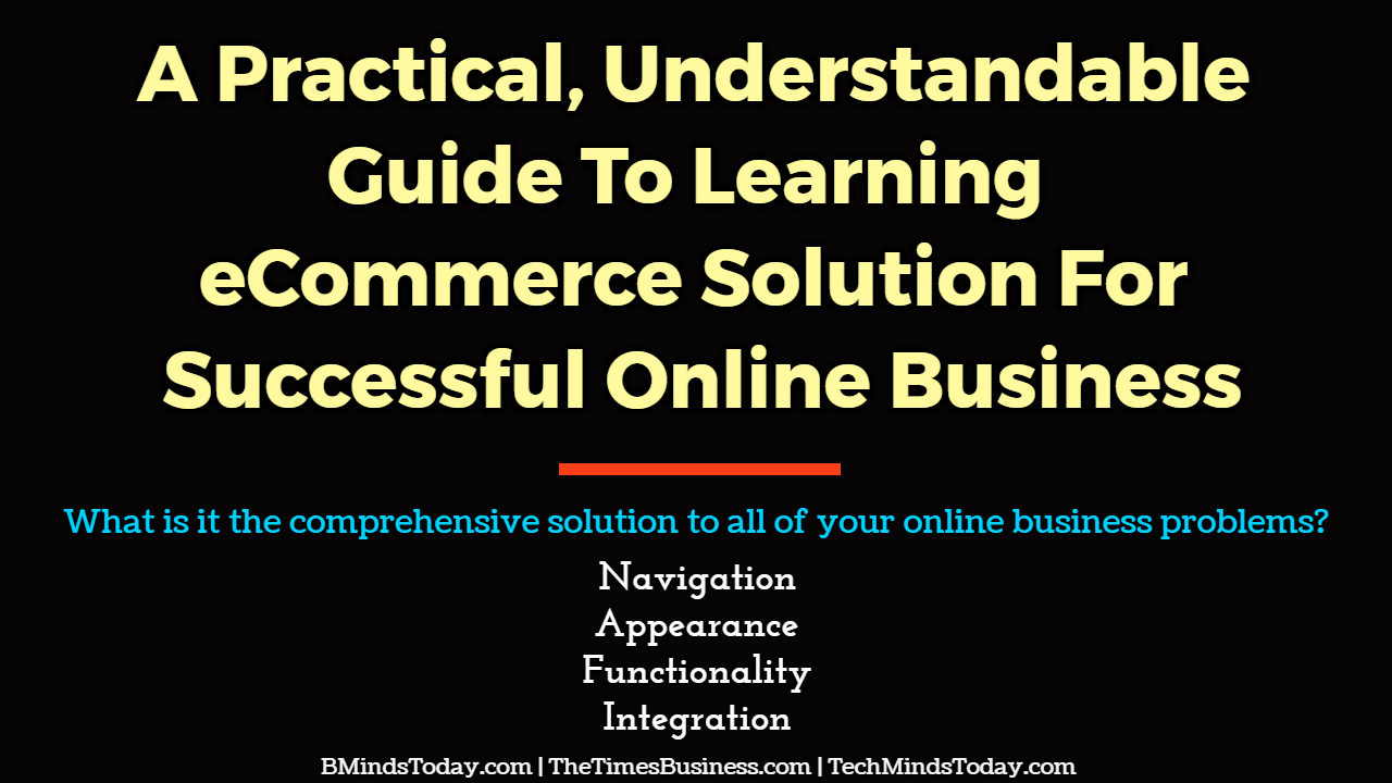 A Practical, Understandable Guide To Learning The eCommerce Solution For Successful Online Business ecommerce A Practical, Understandable Guide To Learning The eCommerce Solution For Successful Online Business A Practical Understandable Guide To Learning eCommerce Solution For Successful Online Business