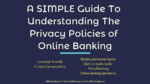A SIMPLE Guide To Understanding The Privacy Policies of Online Banking internet banking How Internet Banking Firms Practice Security Measures To Keep Online Banking Safe A SIMPLE Guide To Understanding The Privacy Policies of Online Banking 150x84