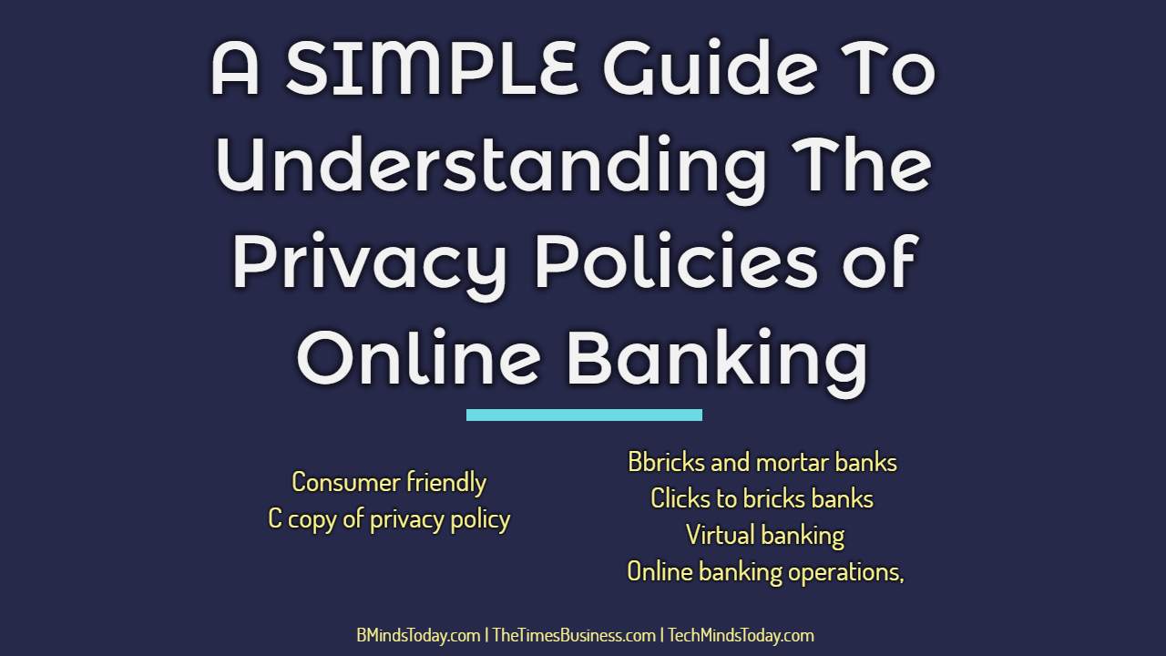 A SIMPLE Guide To Understanding The Privacy Policies of Online Banking privacy policies A SIMPLE Guide To Understanding The Privacy Policies of Online Banking A SIMPLE Guide To Understanding The Privacy Policies of Online Banking