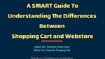 A SMART Guide To Understanding The Differences Between Shopping Cart and Webstore e-commerce Must-follow Strategic Practices In E-commerce Business A SMART Guide To Understanding The Differences Between Shopping Cart and Webstore 150x84