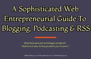 A Sophisticated Web Entrepreneurial Guide To Blogging, Podcasting, and RSS ecommerce E-Commerce-Internet A Sophisticated Web Entrepreneurial Guide To Blogging Podcasting RSS 300x194