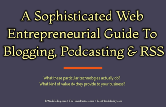 A Sophisticated Web Entrepreneurial Guide To Blogging, Podcasting, and RSS entrepreneur Entrepreneur A Sophisticated Web Entrepreneurial Guide To Blogging Podcasting RSS 341x220
