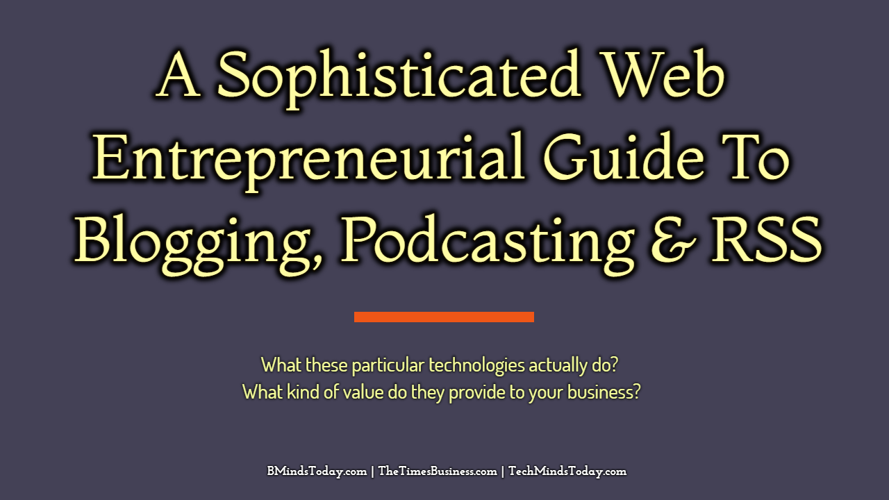 A Sophisticated Web Entrepreneurial Guide To Blogging, Podcasting, and RSS blogging A Sophisticated Web Entrepreneurial Guide To Blogging, Podcasting, and RSS A Sophisticated Web Entrepreneurial Guide To Blogging Podcasting RSS