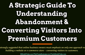 A Strategic Guide To Understanding Abandonment & Converting Visitors Into Premium Customers