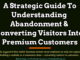 A Strategic Guide To Understanding Abandonment & Converting Visitors Into Premium Customers entrepreneur Entrepreneur A Strategic Guide To Understanding Abandonment Converting Visitors Into Premium Customers 80x60