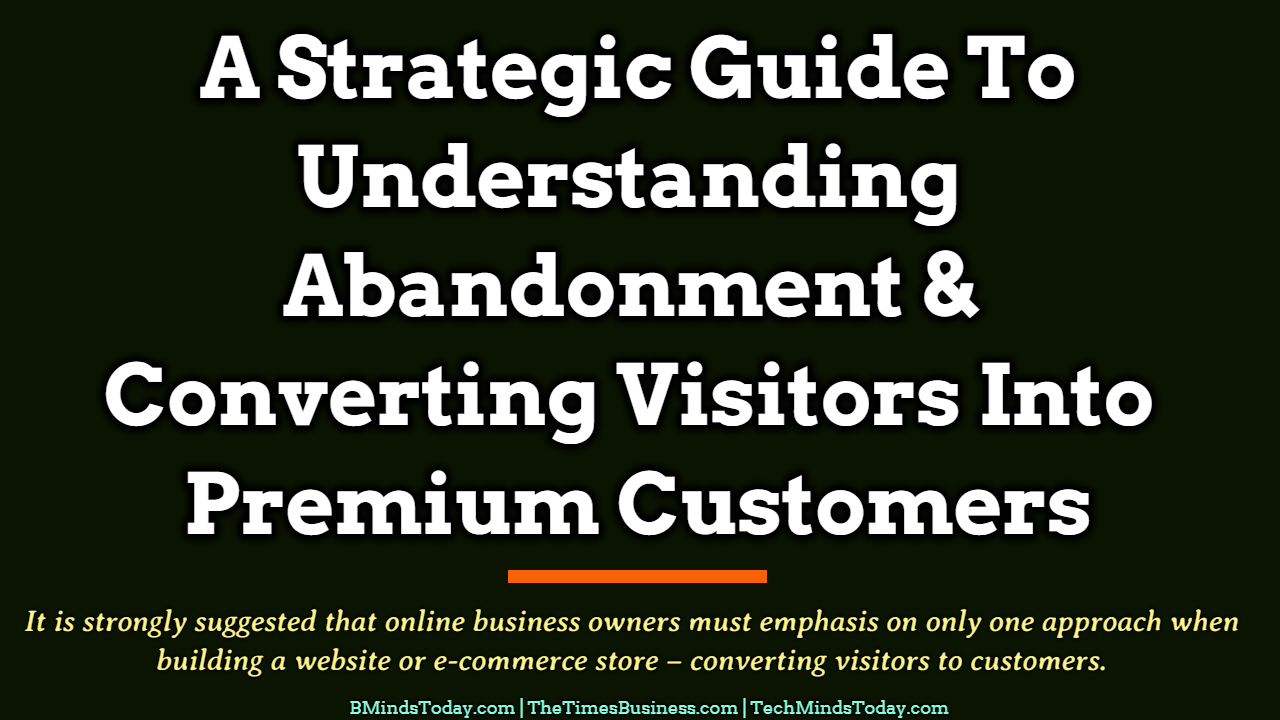 abandonment A Strategic Guide To Understanding Abandonment & Converting Visitors Into Premium Customers A Strategic Guide To Understanding Abandonment Converting Visitors Into Premium Customers