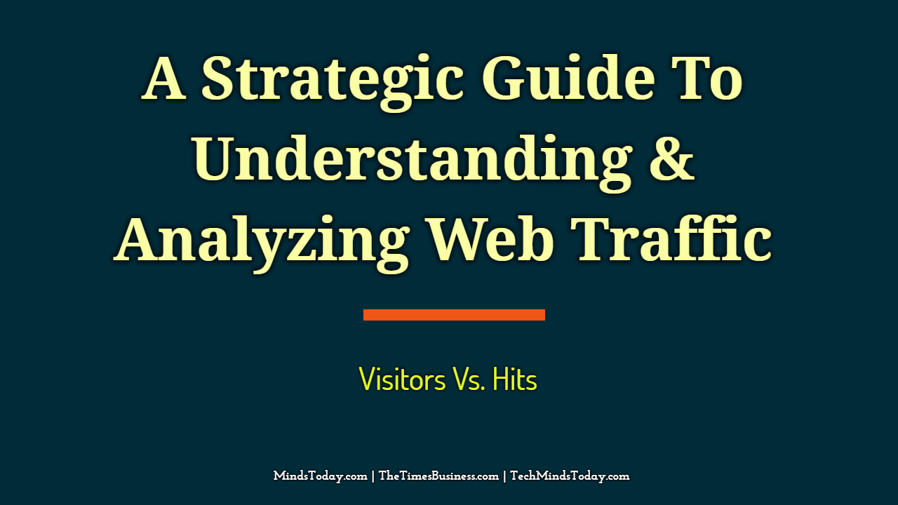 visitors A Strategic Guide To Understanding & Analyzing Web Traffic | Visitors Vs. Hits A Strategic Guide To Understanding Analyzing Web Traffic