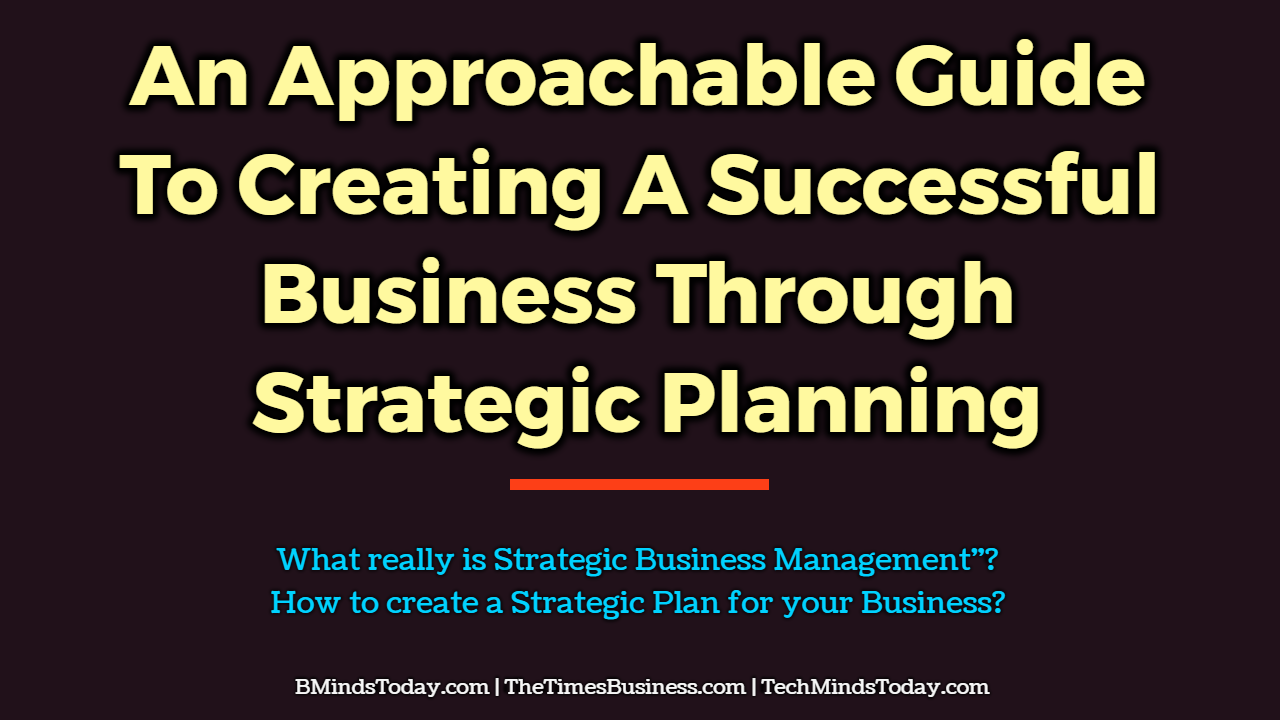 An Approachable Guide To Creating A Successful Business Through Strategic Planning strategic planning An Approachable Guide To Creating A Successful Business Through Strategic Planning An Approachable Guide To Creating A Successful Business Through Strategic Planning