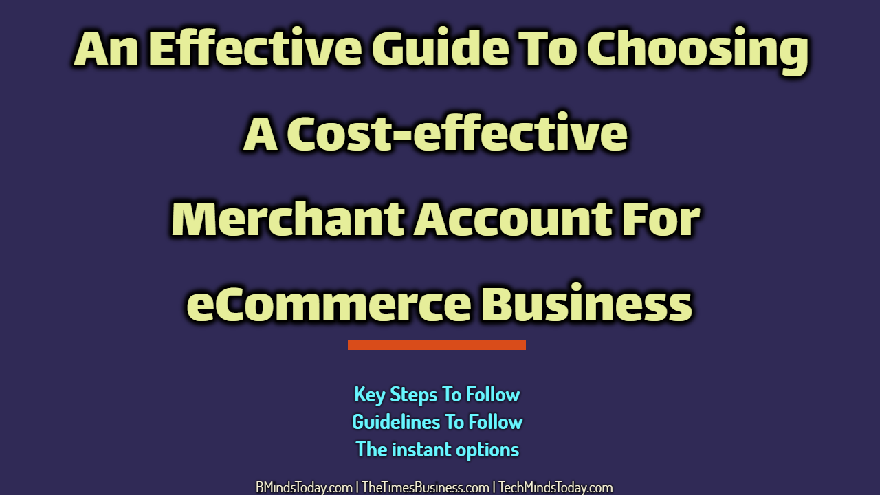 An Effective Guide To Choosing A Cost-effective Merchant Account For eCommerce Business merchant account An Effective Guide To Choosing A Cost-effective Merchant Account For eCommerce Business An Effective Guide To Choosing A Cost effective Merchant Account For eCommerce Business