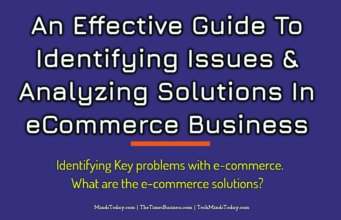 An Effective Guide To Identifying Issues & Analyzing Solutions In eCommerce Business entrepreneur Entrepreneur An Effective Guide To Identifying Issues Analyzing Solutions In eCommerce Business 341x220