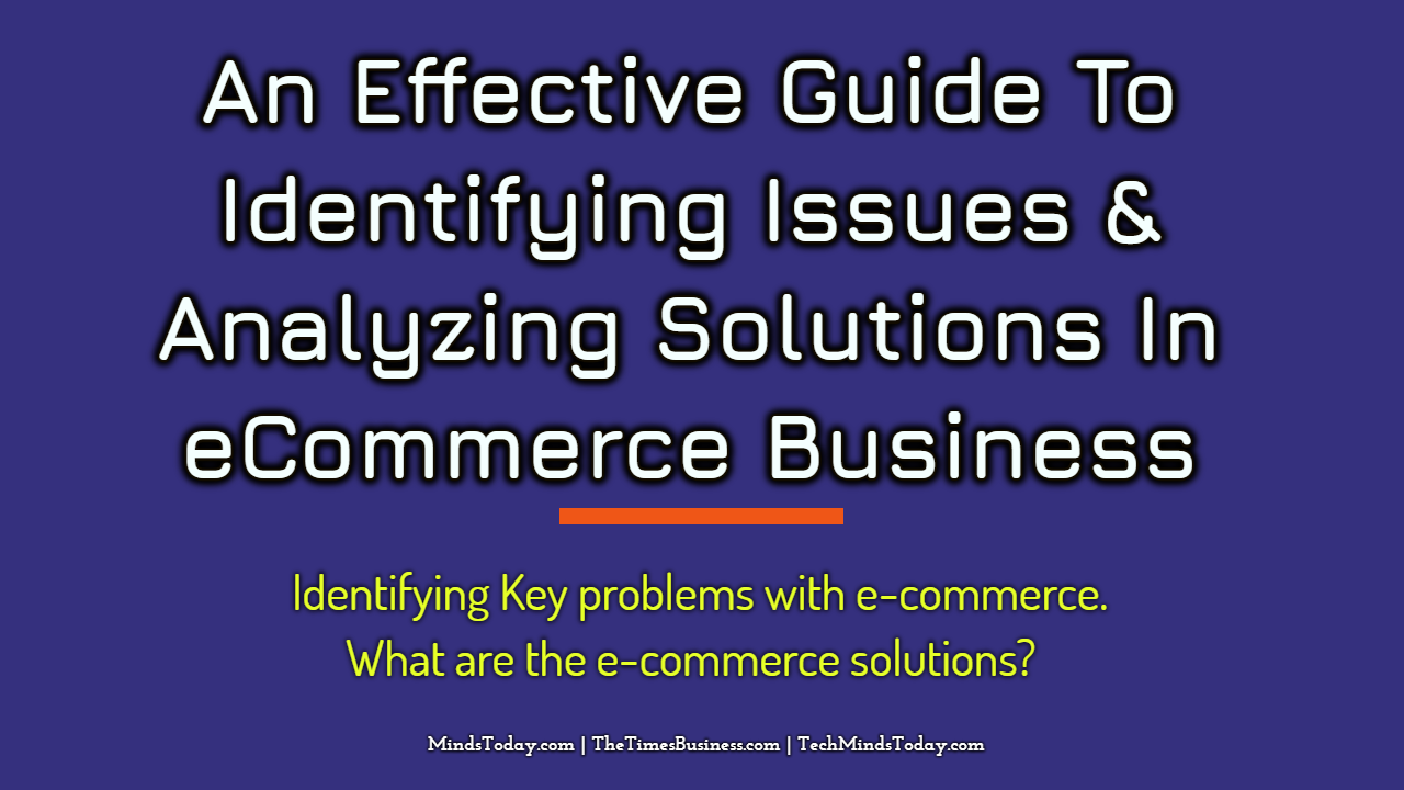 An Effective Guide To Identifying Issues & Analyzing Solutions In eCommerce Business  ecommerce An Effective Guide To Identifying Issues & Analyzing Solutions In eCommerce Business An Effective Guide To Identifying Issues Analyzing Solutions In eCommerce Business