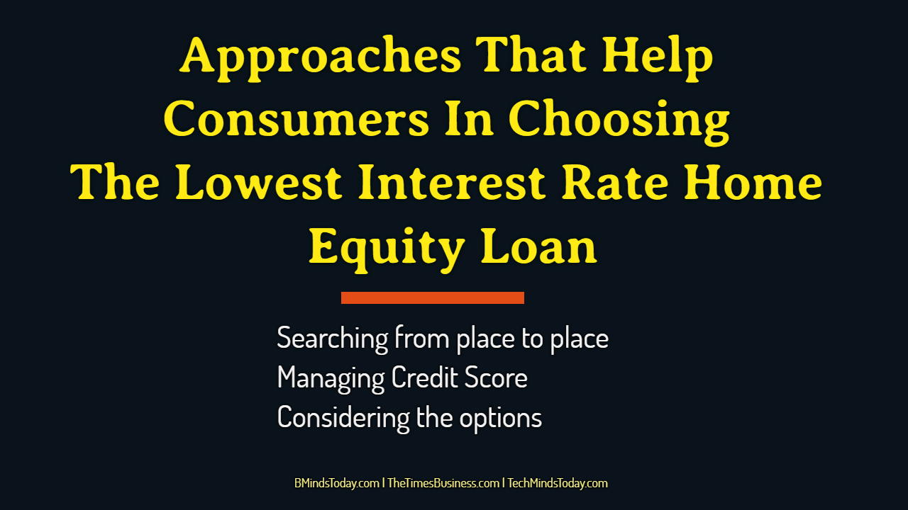 Approaches That Help Consumers In Choosing The Lowest Interest Rate Home Equity Loan home equity loan Approaches That Help Consumers In Choosing The Lowest Interest Rate Home Equity Loan Approaches That Help Consumers In Choosing The Lowest Interest Rate Home Equity Loan