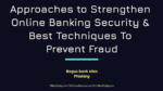 Approaches to Strengthen Online Banking Security & Best Techniques To Prevent Fraud internet banking How Internet Banking Firms Practice Security Measures To Keep Online Banking Safe Approaches to Strengthen Online Banking Security Best Techniques To Prevent Fraud 150x84